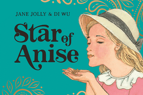 Star of Anise by Jane Jolly and Di Wu.